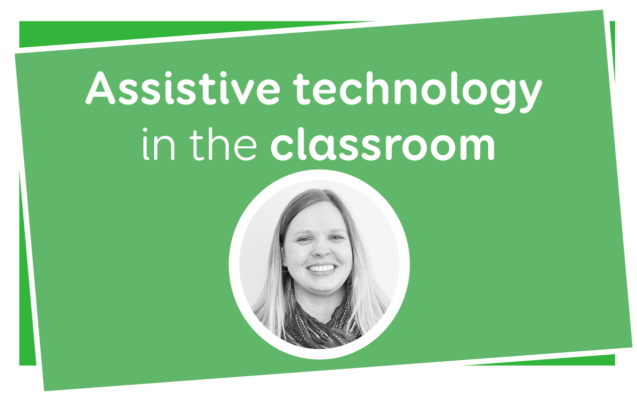 Assistive technology in the classroom blog series